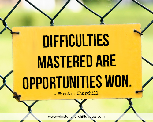 Difficulties mastered are opportunities won - Churchill Quote