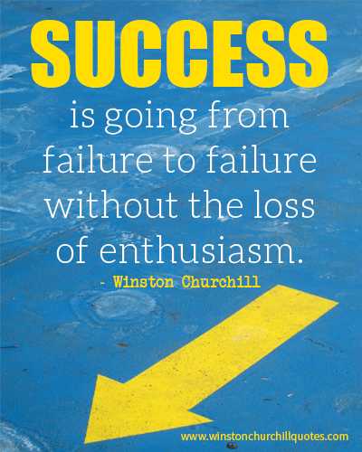 Success is going from failure to failure without the loss of enthusiasm.
