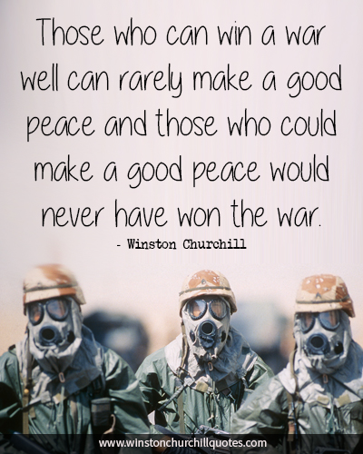 Those who can win a war well can rarely make a good peace and those who could make a good peace woul
